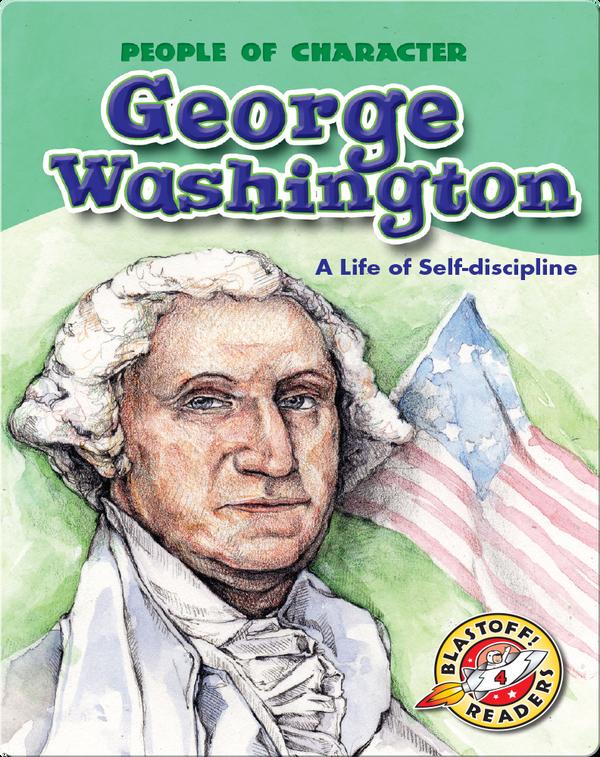 George Washington: A Life of Self-discipline
