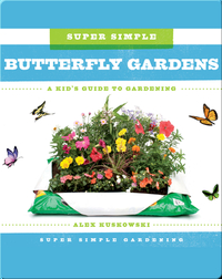Super Simple Butterfly Gardens: A Kid's Guide to Gardening