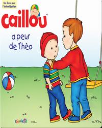 Caillou: a peur de Theo