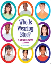 Who Is Wearing Blue?: A Book about Colors