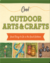 Cool Outdoor Arts & Crafts: Great Things to Do in the Great Outdoors