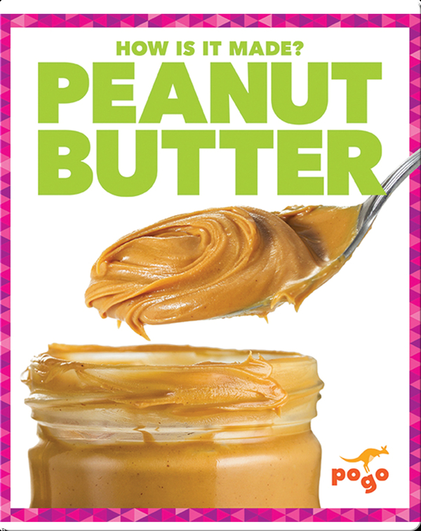 How Is It Made? Peanut Butter