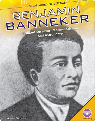 Benjamin Banneker: Brilliant Surveyor, Mathematician, and Astronomer