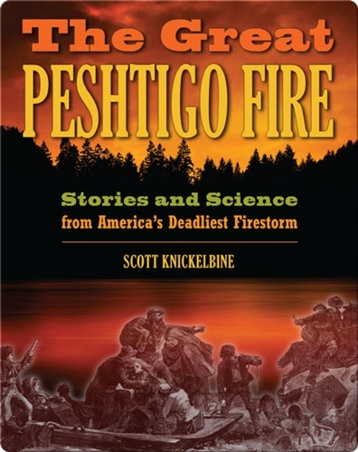 The Great Peshtigo Fire: Stories and Science from America's Deadliest Fire