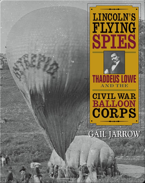 Lincoln's Flying Spies: Thaddeus Lowe and the Civil War Balloon Corps