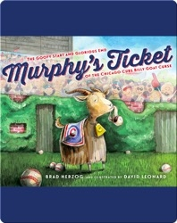Murphy's Ticket: The Goofy Start and Glorious End of the Chicago Cubs Billy Goat Curse