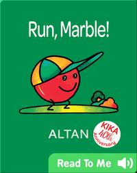 Run, Marble!