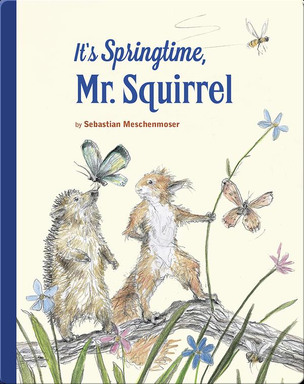It's Springtime, Mr. Squirrel!