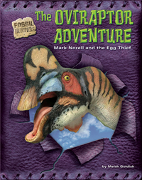 The Oviraptor Adventure: Mark Norell and the Egg Thief