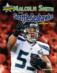 Malcolm Smith and the Seattle Seahawks: Super Bowl XLVIII
