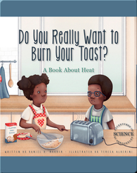 Do You Really Want to Burn Your Toast?: A Book about Heat