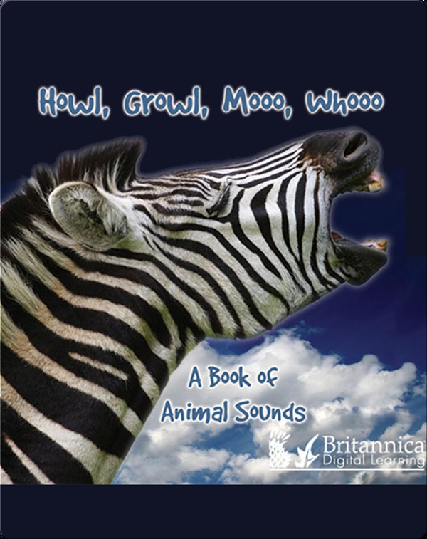 Howl, Growl, Mooo, Whooo, A Book of Animal Sounds