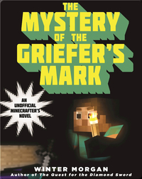 The Mystery of the Griefer's Mark: An Unofficial Gamer's Adventure, Book Two