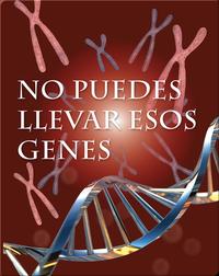 No puedes llevar esos genes (You Can't Wear These Genes)