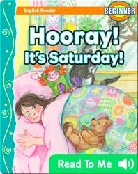 Hooray! It's Saturday!