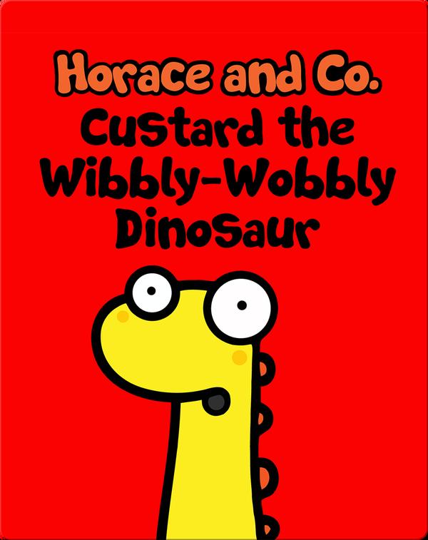 Horace & Co: Custard the Wibbly-Wobbly Dinosaur