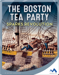 The Boston Tea Party Sparks Revolution
