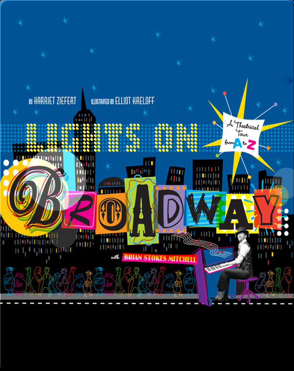 Lights on Broadway: A Treasury of Theater from A to Z