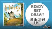 Ready Set Draw! | The Bear from HONEY