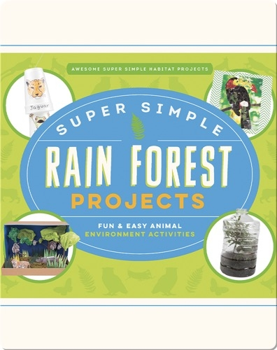 Super Simple Rain Forest Projects: Fun & Easy Animal Environment Activities