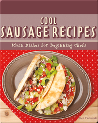 Cool Sausage Recipes: Main Dishes for Beginning Chefs