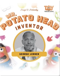 Mr. Potato Head Inventor: George Lerner