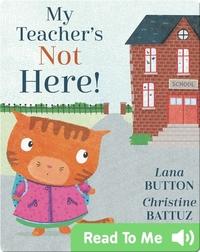 My Teacher's Not Here!