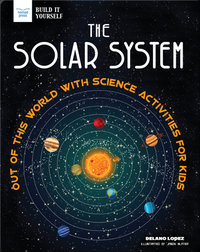 The Solar System: Out of This World with Science Activities for Kids