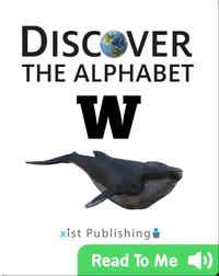 Discover The Alphabet: W