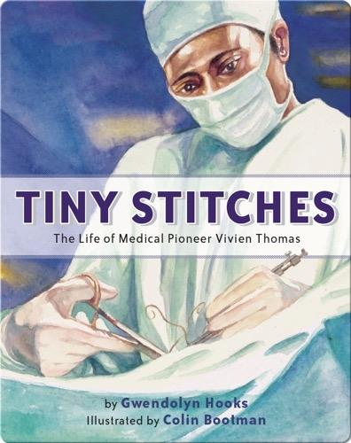 Tiny Stitches: The Life of Medical Pioneer Vivien Thomas