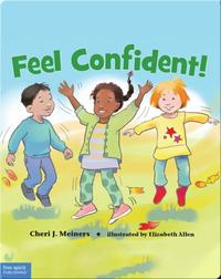 Feel Confident!: A Book About Self-Esteem
