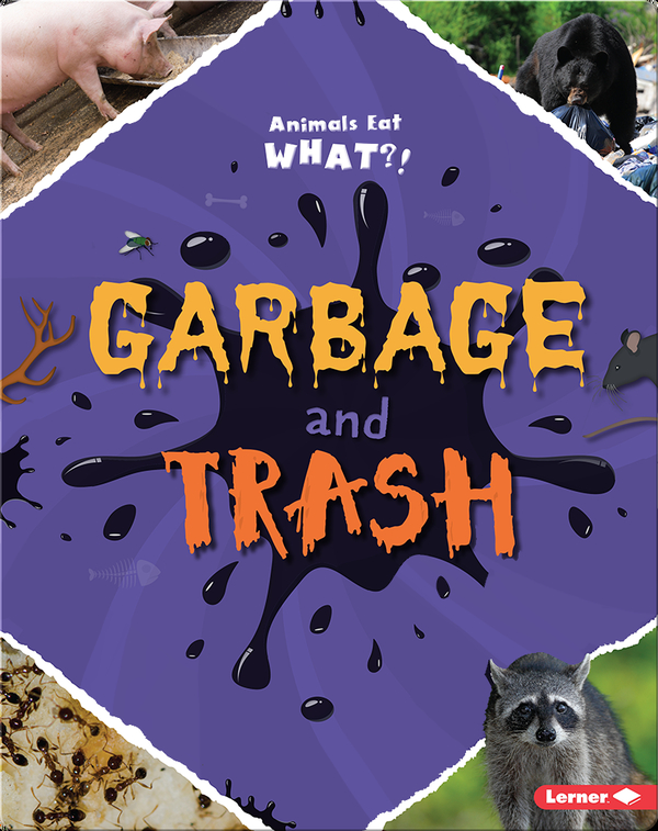 Garbage and Trash: Animals Eat What?!