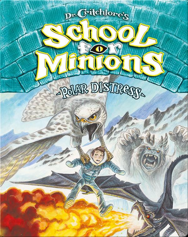 Dr. Critchlore's School for Minions Book 3: Polar Distress