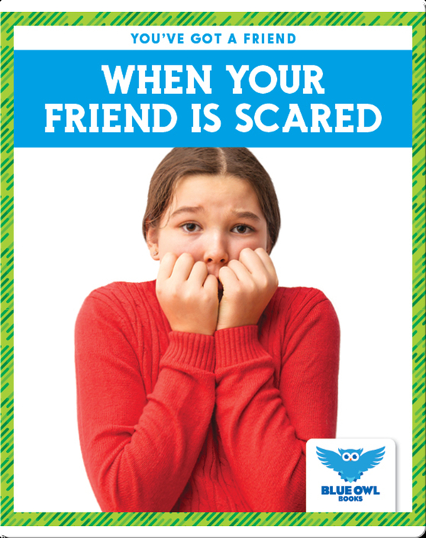 When Your Friend Is Scared