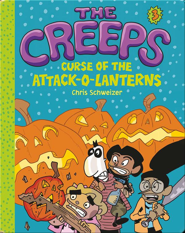 The Creeps Book 3: Curse of the Attack-o-Lanterns