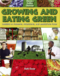 Growing and Eating Green: Careers in Farming, Producing and Marketing Food