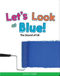 Let's Look at Blue!: The Sound of UE (Vowel Blends)