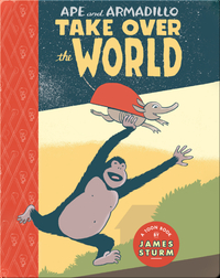 Ape & Armadillo Take Over The World