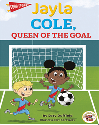 Good Sports: Jayla Cole, Queen of the Goal