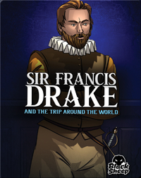 Sir Francis Drake: And the Trip Around the World