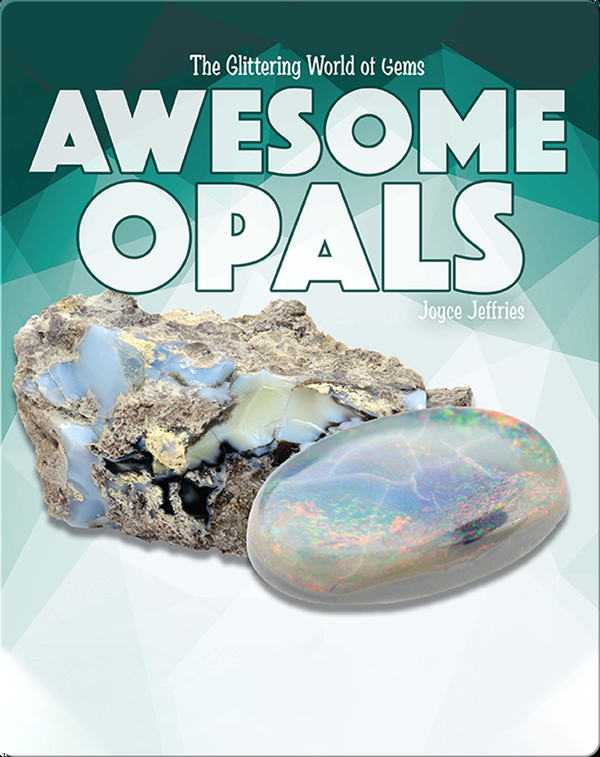 The Glittering World of Gems: Awesome Opals