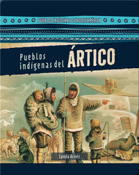 Pueblos indígenas del Ártico (Native Peoples of the Arctic)