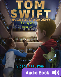 Tom Swift Inventor's Academy: The Spybot Invasion