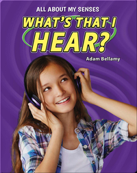 All About My Senses: What's That I Hear?