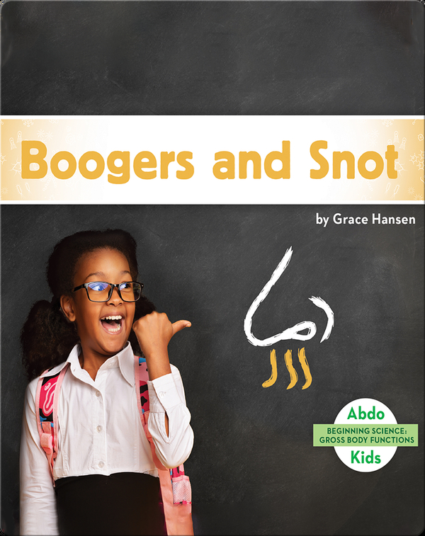 Gross Body Functions: Boogers and Snot