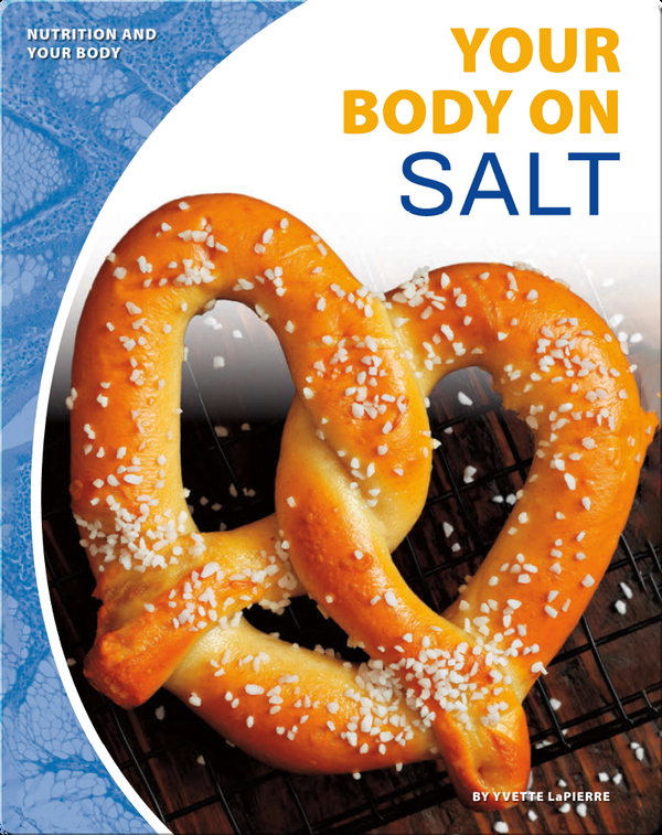 Nutrition and Your Body: Your Body on Salt