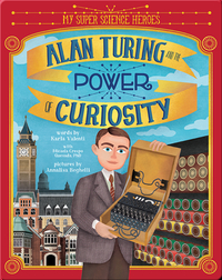 My Super Science Heroes: Alan Turing and the Power of Curiosity