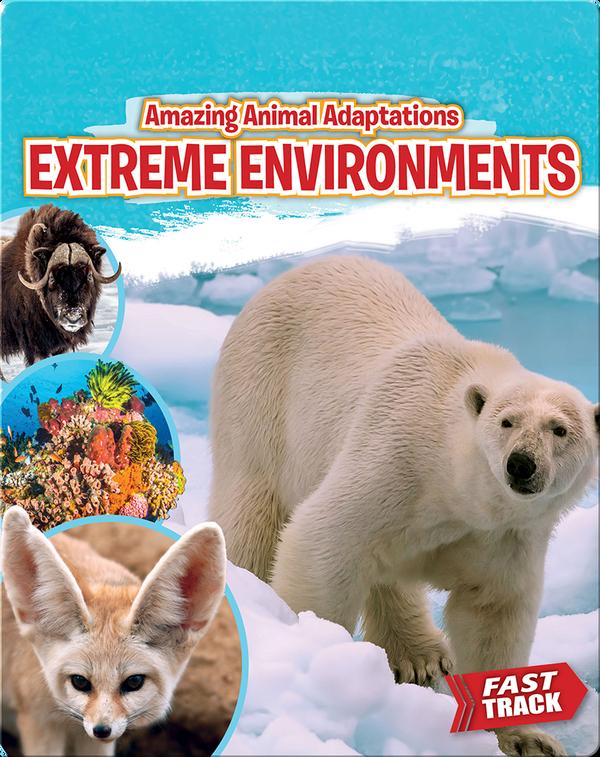 Amazing Animal Adaptations: Extreme Environments