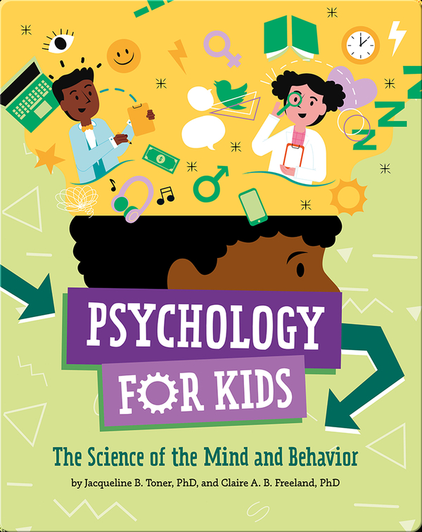 Psychology For Kids: The Science of the Mind and Behavior
