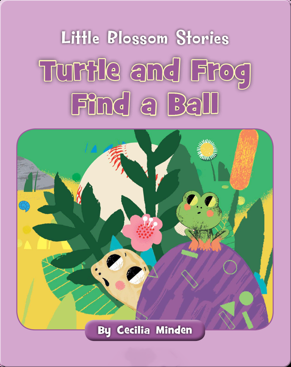 Little Blossom Stories: Turtle and Frog Find a Ball